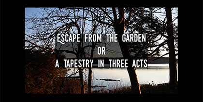 Escape From The Garden or A Tapestry In Three Acts